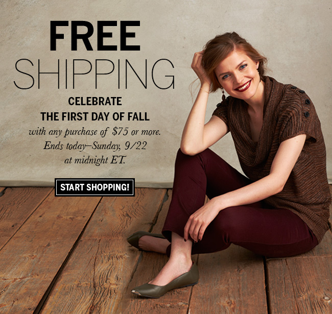 Free Shipping. Celebrate the first day of Fall with any purchase of $75 or more. Ends today - Sunday, 9/22 at midnight ET. Start Shopping!