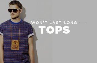 Wont Last Long: Tops