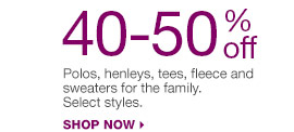 40-50% off Polos, henleys, tees, fleece and sweaters for the family. Select styles. Shop now.