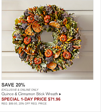 SAVE 20% -- EXCLUSIVE & ONLINE ONLY -- Quince & Cinnamon Stick Wreath -- SPECIAL 1-DAY Price $71.96 -- REG. $89.95, 20% OFF REG. PRICE