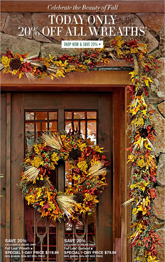 Celebrate the Beauty of Fall - TODAY ONLY - 20% OFF ALL WREATHS* -- SHOP NOW & SAVE 20%