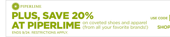 PLUS, SAVE 20% AT PIPERLIME | ENDS 9/24. RESTRICTIONS APPLY.