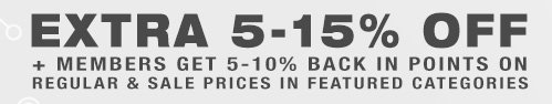 Extra 5-15% Off + Members Get 5-10% Back in Points on Regular & Sale Prices in Featured Categories