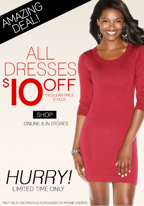 $10 off all regular price dresses! + Take $20 Off! Limited time offer is valid in stores and online
