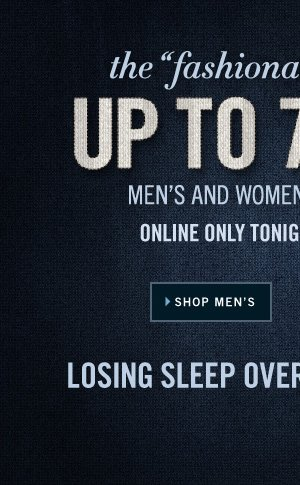 ONLINE ONLY TONIGHT FROM 8PM-2AM. The Fashionably Late Sale: UP TO 70% OFF › SHOP MEN'S