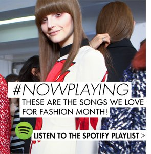 #NOWPLAYING - THESE ARE THE SONGS WE LOVE FOR FASHION MONTH! LISTEN TO THE SPOTIFY PLAYLIST