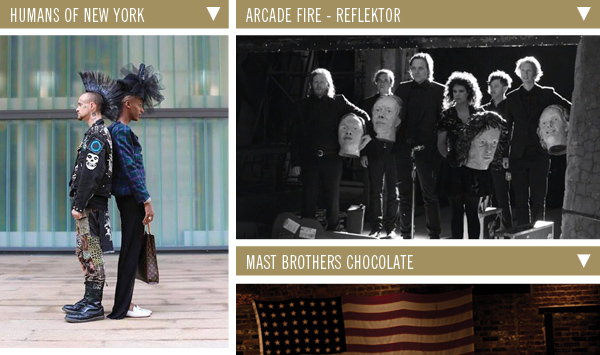 Humans of New York | Arcade Fire - Reflektor | Mast Brothers Chocolate