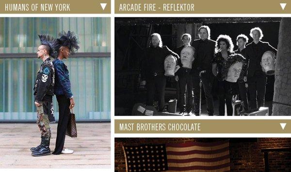Humans of New York | Arcade Fire - Reflektor | Mast Brothers Chocolate