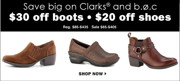 Save big on Clarks® and B.O.C $30 off boots - $20 off shoes. Reg. $85-$435 Sale $65 - $405. Shop now.