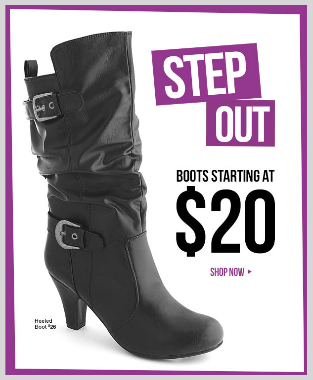 STEP OUT! BOOTS starting at $20 - SHOP NOW!