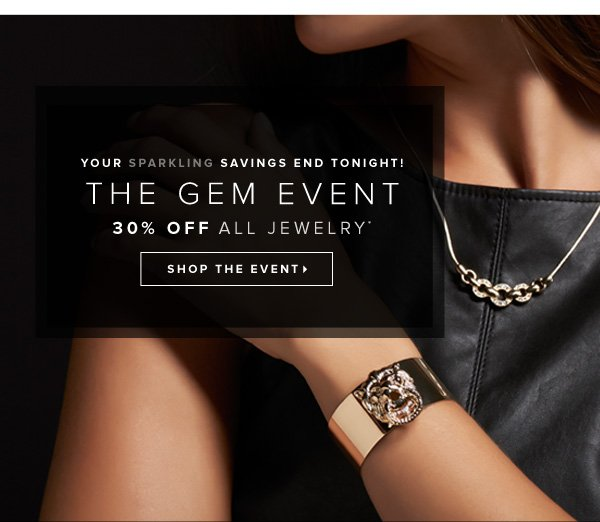 Your Sparkling Savings End Tonight! The Gem Event 30% Off All Jewelry* - - Shop the Event