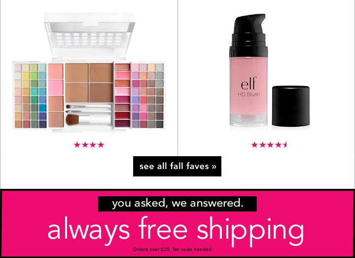 you asked, we answered. Always Free Shipping on orders over $35+. No code needed.