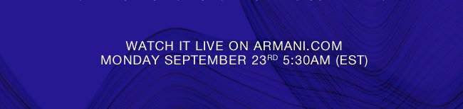 Watch it live on armani.com monday september 23rd 5:30am (EST)