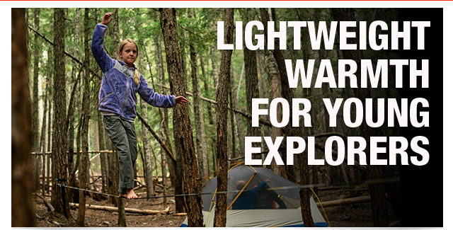 LIGHTWEIGHT WARMTH FOR YOUNG EXPLORERS