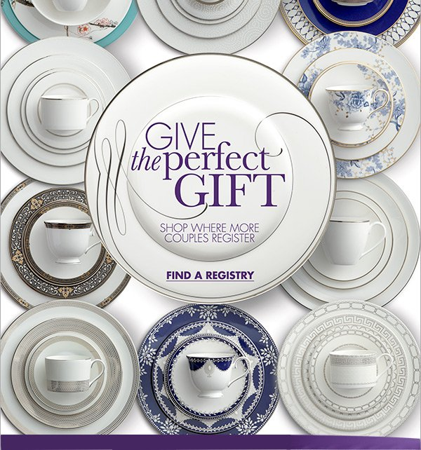 GIVE the perfect GIFT SHOP WHERE MORE COUPLES REGISTER FIND A REGISTRY