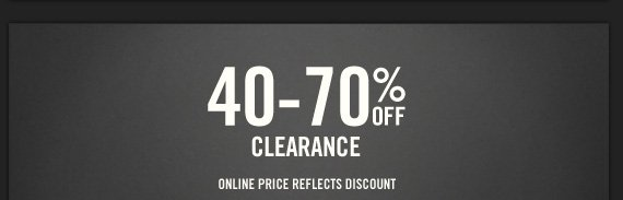 40-70% OFF CLEARANCE PRICE REFLECTS DISCOUNT