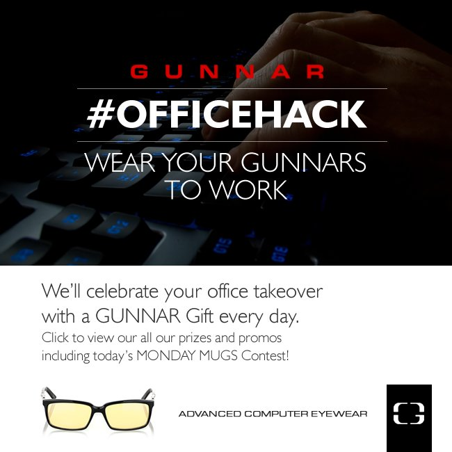 Reminder - Wear your GUNNARS to work for prizes and promos!