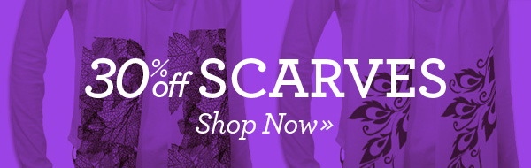 30% off Scarves! Shop Now»