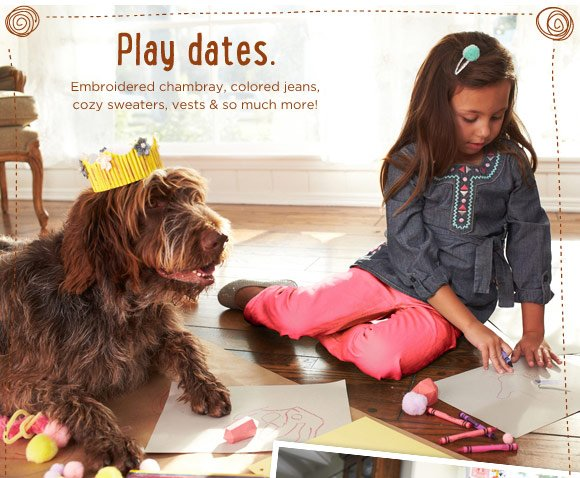 Play Dates. Embroidered chambray, colored jeans, cozy sweaters, vests & so much more!