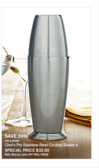 SAVE 20% - EXCLUSIVE - Chef'n Pro Stainless-Steel Cocktail Shaker - SPECIAL PRICE $32.00 - REG. $40.00, 20% OFF REG. PRICE