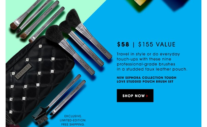 $58 | $155 Value. Travel in style or do everyday touch-ups with these nine professional-grade brushes in a studded faux leather pouch. NEW SEPHORA COLLECTION Tough Love Studded Pouch Brush Set. Exclusive . Limited-edition. Free shipping. SHOP NOW