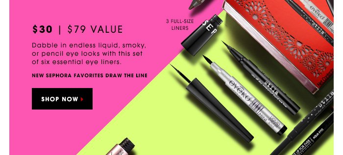 Dabble in endless liquid, smoky, or pencil eye looks with this set of six essential eye liners. NEW Sephora Favorites Draw the Line. SHOP NOW. 3 full-size liners