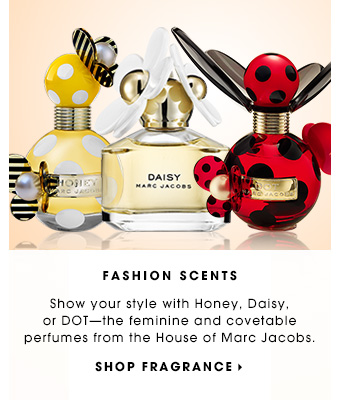 FASHION SCENTS. Show your style with Honey, Daisy, or DOT - the feminine and covetable perfumes from the House of Marc Jacobs. SHOP FRAGRANCE