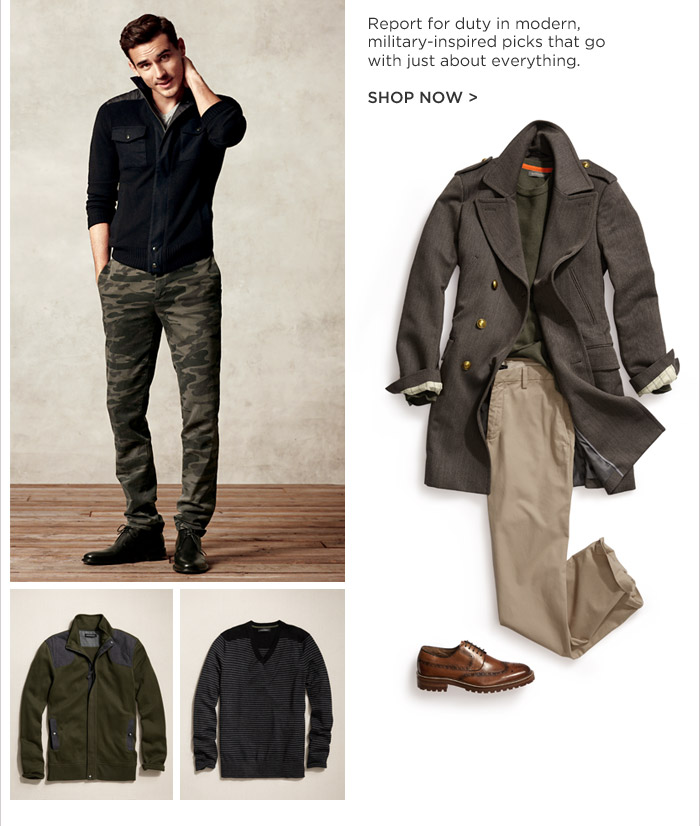 Report for duty in modern, military-inspired picks that go with just about everything. SHOP NOW