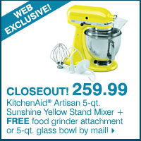 WEB EXCLUSIVE! CLOSEOUT! 259.99 KitchenAid® Artisan 5-qt. Sunshine Yellow Stand Mixer + FREE food grinder attachment or 5-qt. glass bowl by mail!