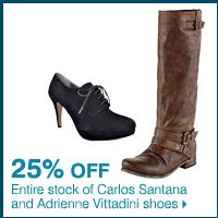25% off entire stock of Carlos Santana and Adrienne Vittadini shoes.