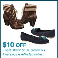 $10 off entire stock of Dr. Scholl's. Final price is reflected online.