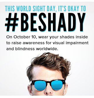 This World Sight Day, it's okay to #BESHADY