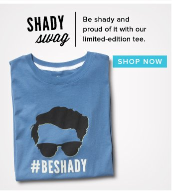 Be shady and proud of it with our limited-edition tee - Shop Now