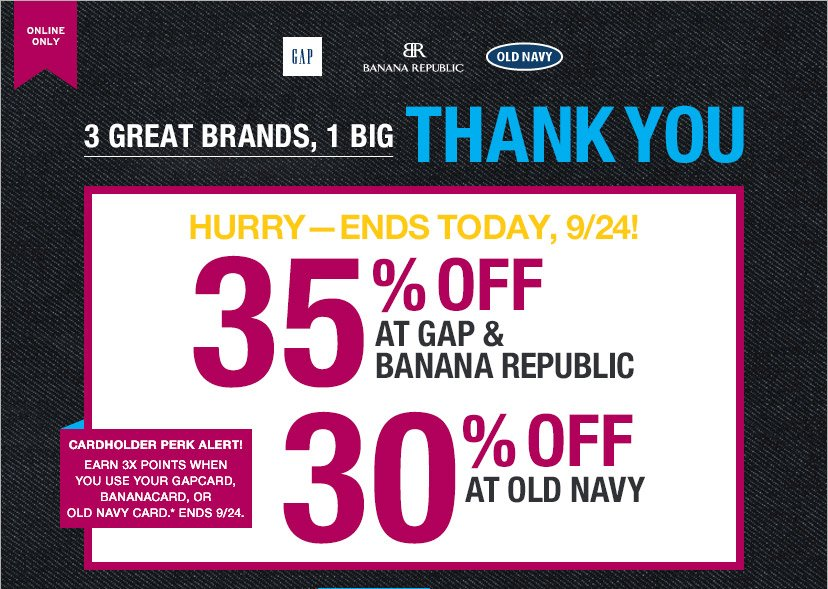 ONLINE ONLY | 3 GREAT BRANDS, 1 BIG THANK YOU | HURRY - ENDS TODAY, 9/24! | 35% OFF AT GAP & BANANA REPUBLIC | 30% OFF AT OLD NAVY