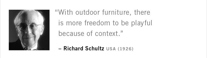 """With outdoor furniture, there is more freedom to be playful because of context."" – Richard Schultz USA (1926)"