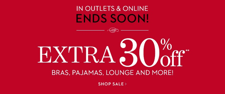 ENDS SOON! Extra 30% Off** Bras, Pajamas,  Lounge And More (In Outlets & Online).  SHOP SALE