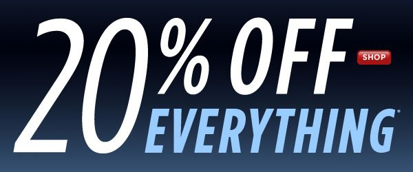 SHOP 20% Off Everything*