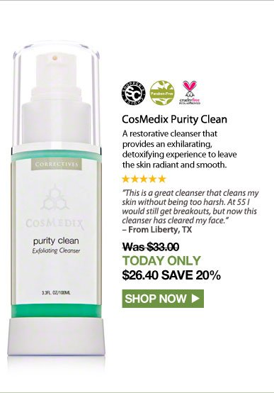 """Shopper's Choice. Paraben-free. Cruelty Free. 5 Stars CosMedix Purity Clean  A restorative cleanser that provides an exhilarating, detoxifying experience, leaving the skin radiant and smooth. """"This is a great cleanser that cleans my skin without being too harsh. At 55 I would still get breakouts, but now this cleanser has cleared my face."""" – From Liberty, TX  Was $33.00 Now $26.40 Shop Now>>"""