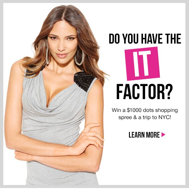 dots IT Factor Contest! Click here for details! SUBMIT ENTRY NOW!