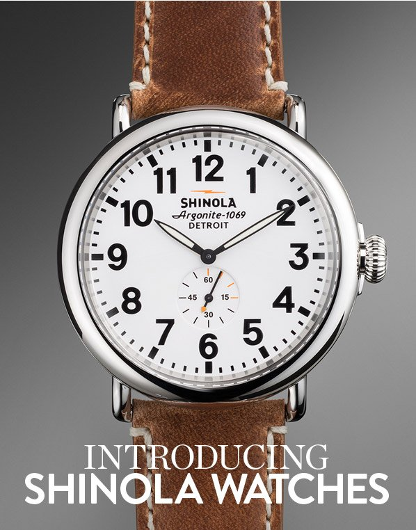 INTRODUCING SHINOLA WATCHES