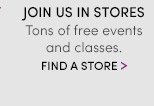 Join Us in Stores | FIND A STORE