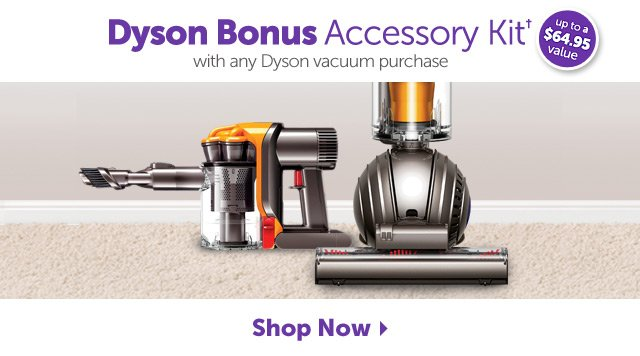 Dyson Bonus Accessory Kit+ with any dyson vacuum purchase - Shop Now