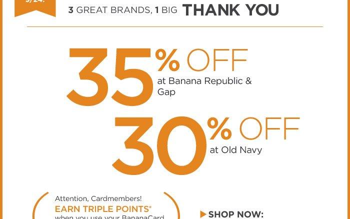 3 GREAT BRANDS, 1 BIG THANK YOU | 35% OFF at Banana Republic & Gap | 30% OFF at Old Navy