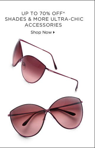 Up To 70% Off* Shades & More Ultra-Chic Accessories