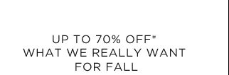 Up To 70% Off* What We Really Want For Fall