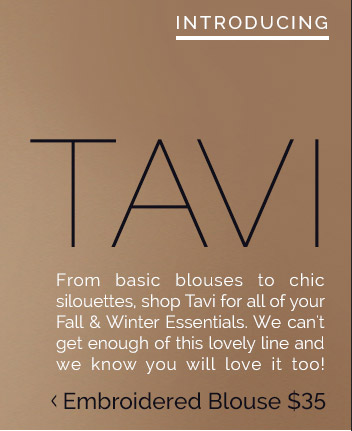 Introducing Tavi: From Basic Blouses to Chic Silouettes, Shop Tavi for all of Your Fall & Winter Essentials. We Can't Get Enough of this Lovely Line & We Know You Will Love it too!