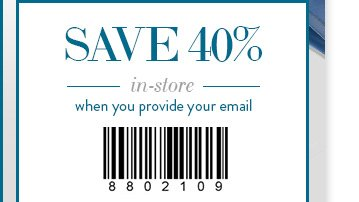 Save 40% in-store when you provide your email Use code 8802111