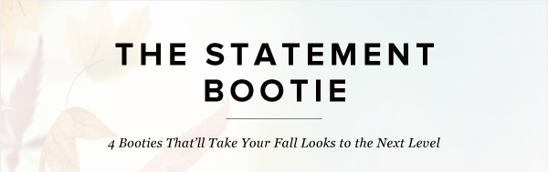 The Statement Bootie 4 Booties That'll Take Your Fall Looks to the Next Level