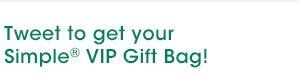 Tweet to get your Simple(R) VIP Gift Bag!