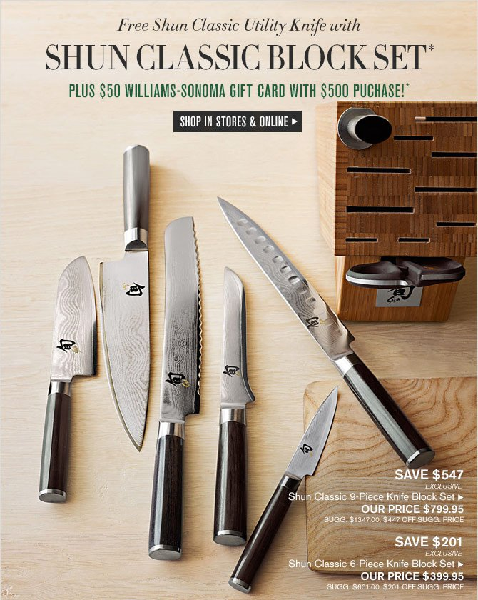 Free Shun Classic Utility Knife with SHUN CLASSIC BLOCK SET* - PLUS $50 WILLIAMS-SONOMA GIFT CARD WITH $500 PUCHASE!* - SHOP IN STORES & ONLINE